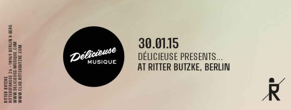 DELICIEUSE @RITTER BUTZKE BERLIN 30 JANUARY
